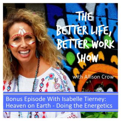 Bonus Ep;  Guest Isabelle Tierney on Creating Heaven on Earth & Energetics
