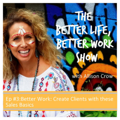 Ep #3: Better Work: Create Clients with these Sales Basics