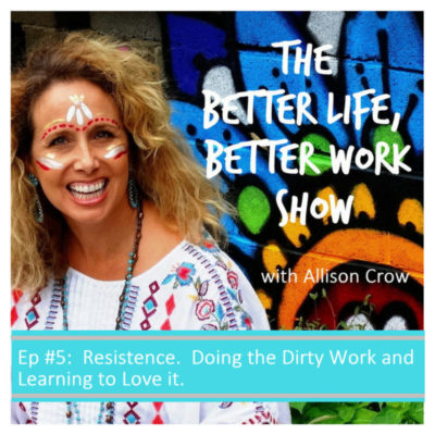 Ep #5: Resistance and How to Learn to Love the Dirty Work