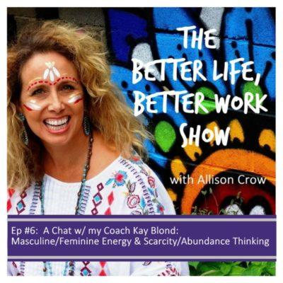 BLBW Ep #6: Meet My Coach Kay: Masculine & Feminine Energy; Scarcity & Abundance