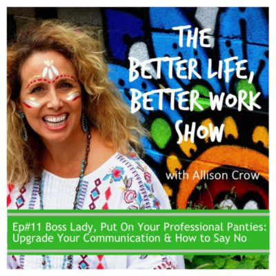 Ep#11 Boss Lady, Put On Your Professional Panties: Upgrade Your Communication & How to Say No