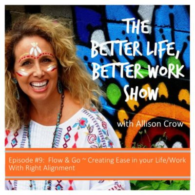 BLBW Ep#9 Flow & Go ~ Creating Ease in your Life/Work With Right Alignment