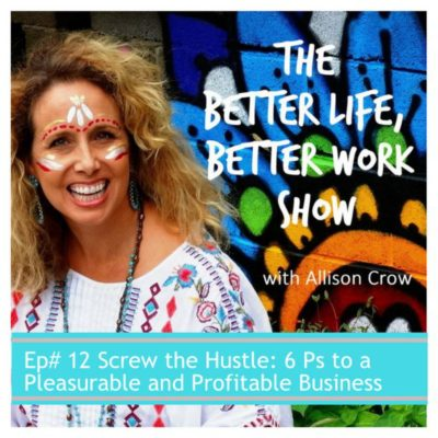 BLBW Ep #12: Screw the Hustle: 6 Ps to a Pleasurable and Profitable Business