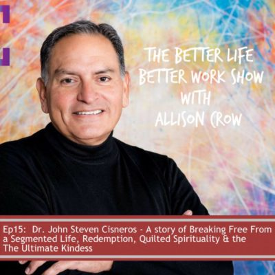 BLBW Ep #15: John Steven Cisneros:  Breaking Free From a Segmented Life, Redemption, Quilted Spirituality, and The Ultimate Kindness