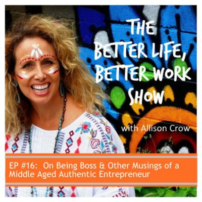 BLBW Ep 16: On Being Boss & Other Musings of A Middle-Aged, Authentic Entrepreneur