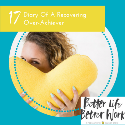 BLBW Ep #17-a - Diary of a Recovering Overachiever