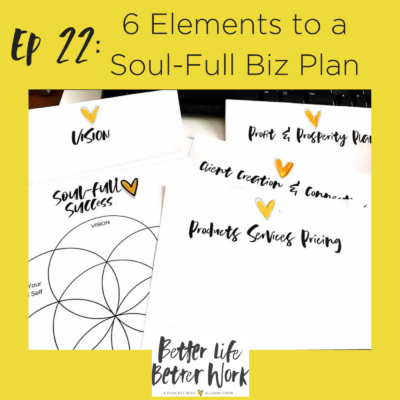 BLBW Ep 22: 6 Elements to a Soul-Full Business Plan