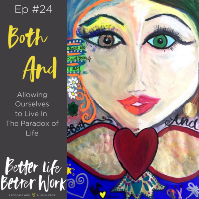 BLBW EP#24:  Both/And:  Allowing Ourselves to Live in the Paradox of Life