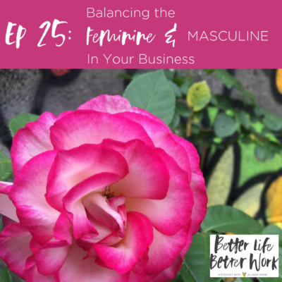 BLBW EP #25: Balancing the Masculine & Feminine In Your Business
