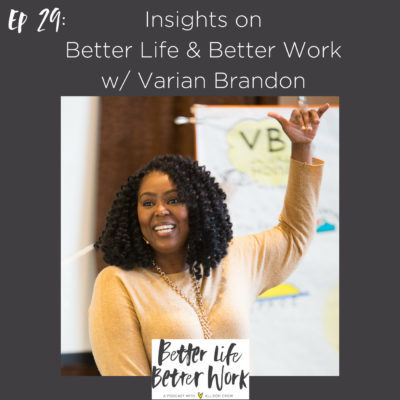 Ep 29: Better Life Better Work Insights w/ Varian Brandon