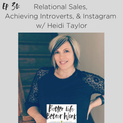 Episode 30: Relational Sales,  Achieving Introverts, & Instagram  w/ Heidi Taylor