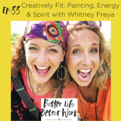 BLBW EP: 33 Creatively Fit: Painting, Energy & Spirit with Whitney Freya