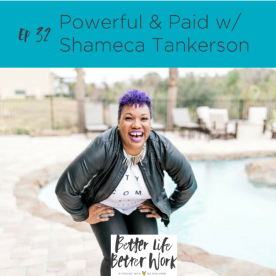 BLBW Episode 32: Powerful & Paid with Shameca Tankerson