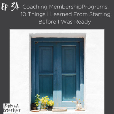 BLBW Ep 34: Coaching Memberships: 10 Things I Learned By Starting Before I Was Ready
