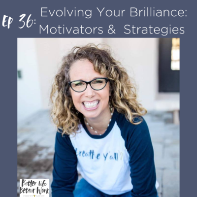 BLBW EP 36:  Evolving Your Brilliance: Motivators & Strategies