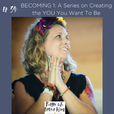 BLBW EP 39: BECOMING 1: A Series On Creating the YOU You Want To Be