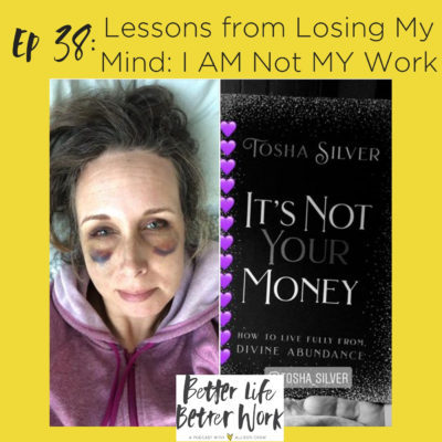 BLBW 38: Lessons from Losing My Mind: I AM Not MY Work