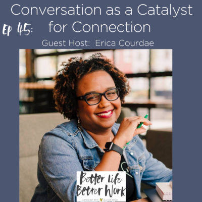 BLBW EP 45: Conversation as a Catalyst for Connection With Erica Courdae