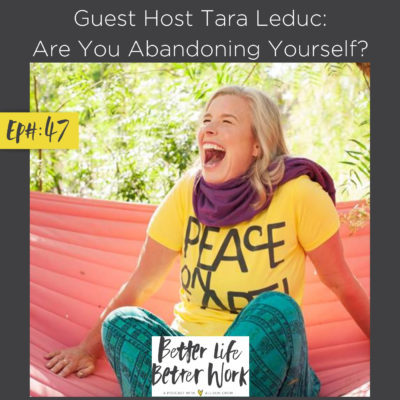 Guest Host Tara Leduc: Are You Abandoning Yourself?