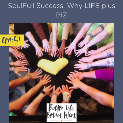 SoulFull Success: Why LIFE plus BIZ