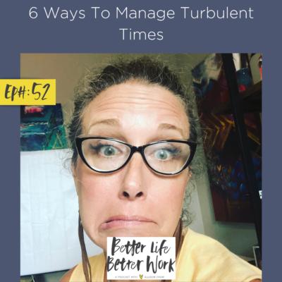 6 Ways to Manage Turbulent Times