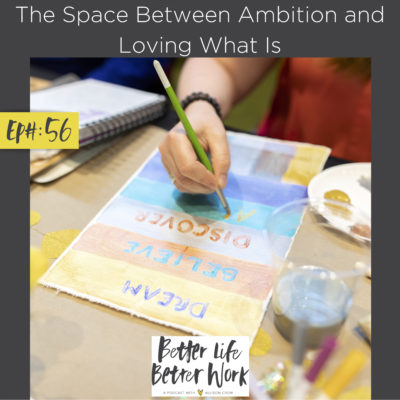 The Space Between Ambition and Loving What Is