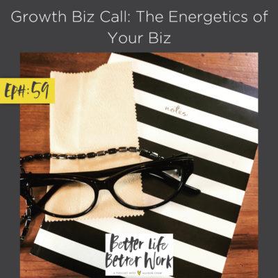 Growth Biz Call: The Energetics of Your Biz