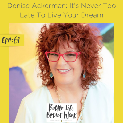 Denise Ackerman: It's Never Too Late To Live Your Dream