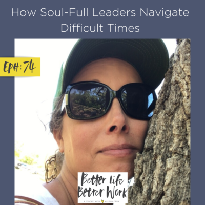 How Soul-Full Leaders Navigate Difficult Times