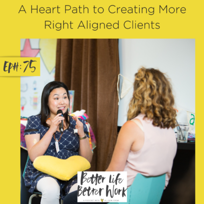 A Heart Path to Creating More Right Aligned Clients