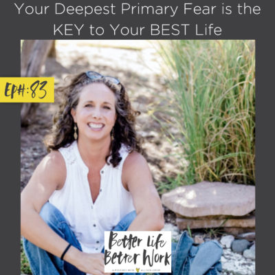 Your Deepest Primary Fear is the KEY to Your BEST Life