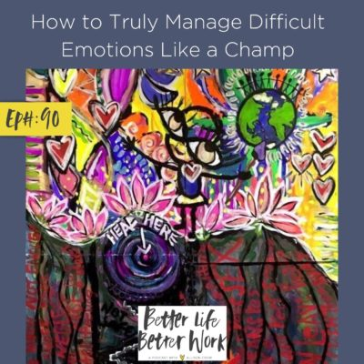 How to Truly Manage Difficult Emotions Like a Champ