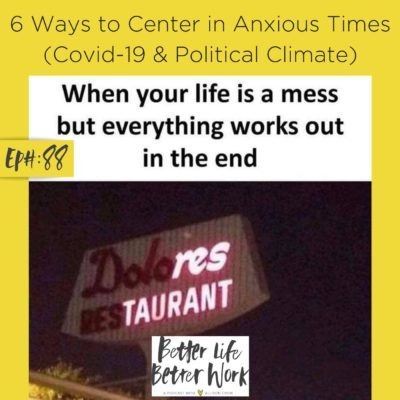 6 Ways to Center in Anxious Times ( Covid-19 & Political Climate )