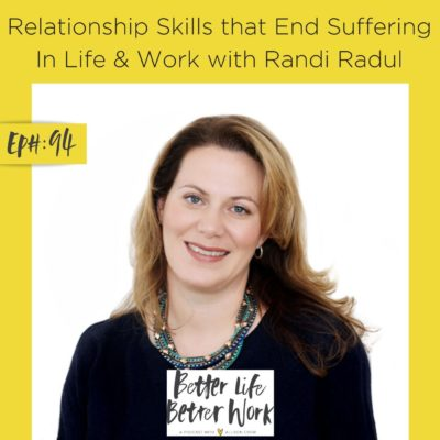 Relationship Skills that End Suffering In Life & Work with Randi Radul