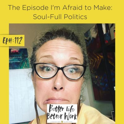 The Episode I'm Afraid to Make: Soul-Full Politics