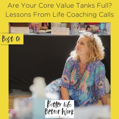 Best Of: Are Your Core Value Tanks Full? Lessons From Life Coaching Calls