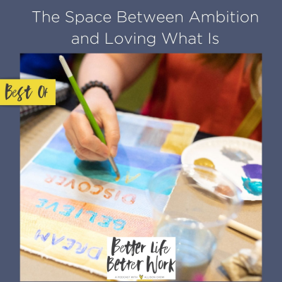 Best Of: The Space Between Ambition and Loving What Is