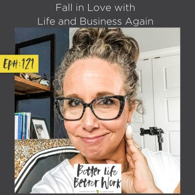 Fall in Love with Life and Business Again